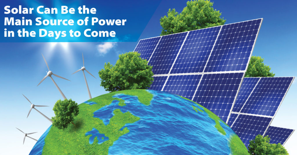 Solar Can Be the Main Source of Power in the Days to Come